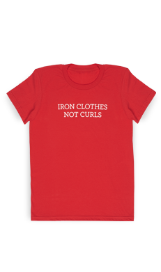 Iron Clothes Not Curls Tee Shirt