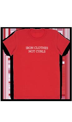 Iron Clothes Not Curls Tee Shirt